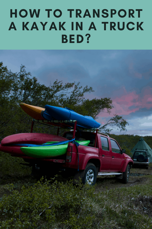 How to transport a kayak in a truck bed?